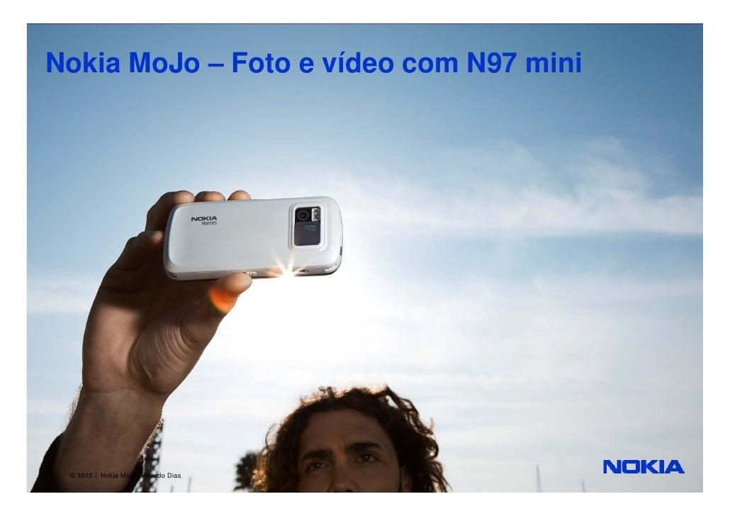 Nokia MoJo – Foto e vídeo com N97 mini     Company Confidential 1   © 2010 / Nokia Mojo / Ricardo Dias