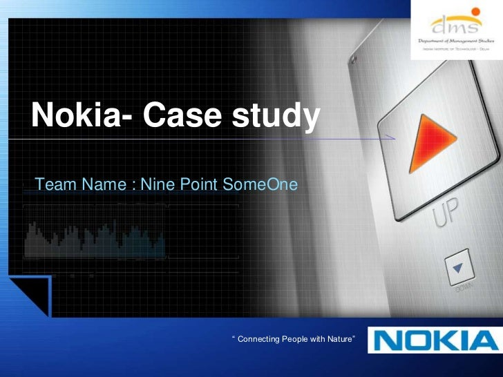 "Nokia- Case study<br />Team Name : Nine Point SomeOne<br />"" Connecting People with Nature""<br />"