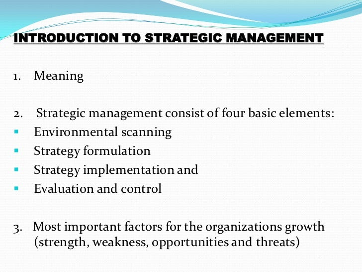 INTRODUCTION TO STRATEGIC MANAGEMENT1. Meaning2. Strategic management consist of four basic elements: Environmental scann...