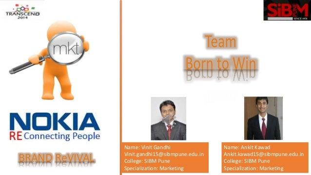 Name: Vinit Gandhi Vinit.gandhi15@sibmpune.edu.in College: SIBM Pune Specialization: Marketing Name: Ankit Kawad Ankit.kaw...
