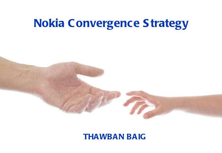 Nokia Convergence Strategy   THAWBAN BAIG