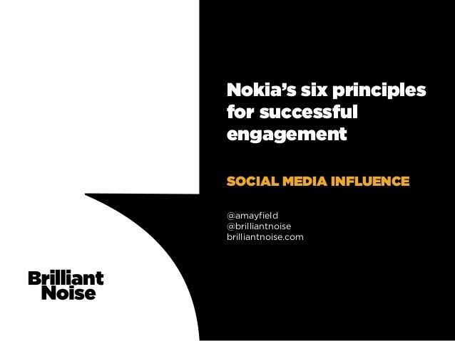 Nokia's six principlesfor successfulengagementSOCIAL MEDIA INFLUENCE@amayfield@brilliantnoisebrilliantnoise.com