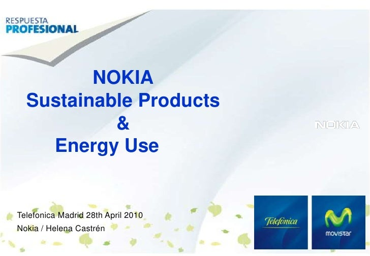 © 2008  Nokia 	 V1-Filename.ppt / YYYY-MM-DD / Initials<br />1<br />NOKIASustainable Products&Energy Use	<br />Telefonica ...