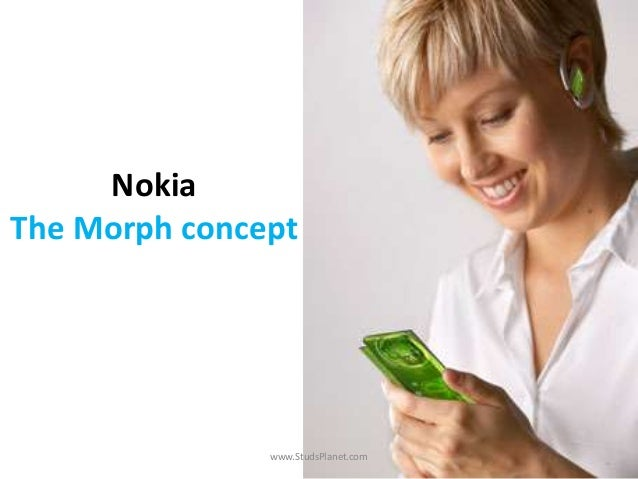 nokia the morph concept Nokia morph when nokia conceptualized the morph cell phone, it wanted to show how nanotechnology could radically change portable electronics the morph is made of transparent and flexible.