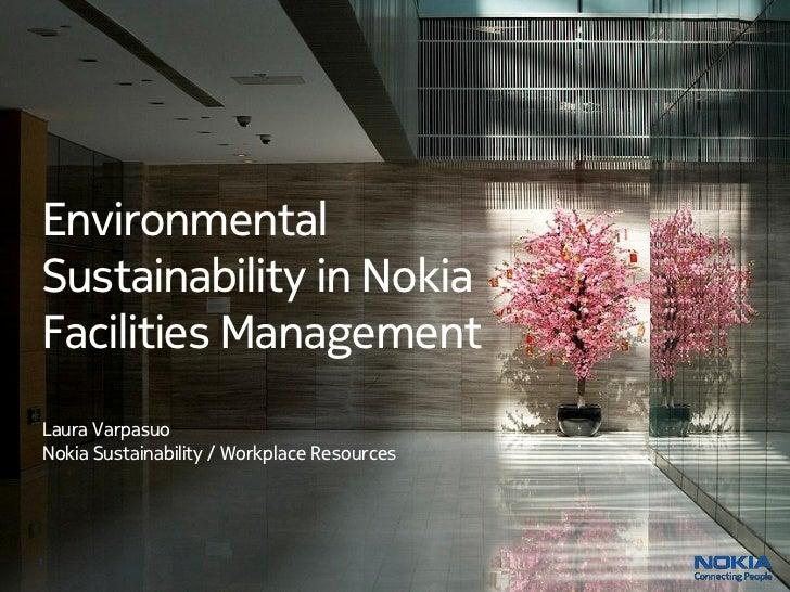EnvironmentalSustainability in NokiaFacilities ManagementLaura VarpasuoNokia Sustainability / Workplace Resources1
