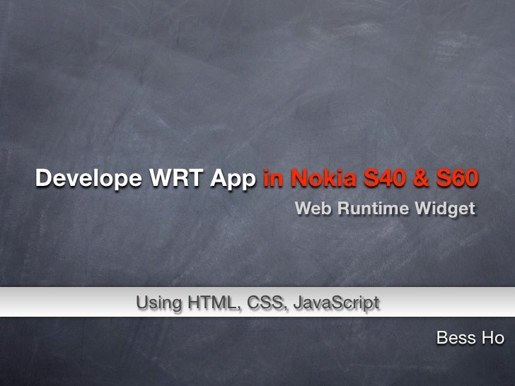 Develope WRT App in Nokia S40 & S60                         Web Runtime Widget            Using HTML, CSS, JavaScript     ...