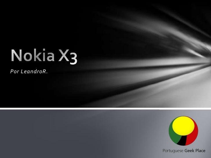 Por LeandroR.<br />Nokia X3<br />