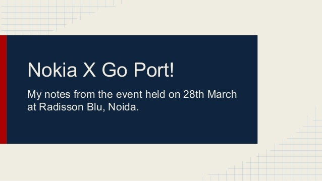 Nokia X Go Port! My notes from the event held on 28th March at Radisson Blu, Noida.
