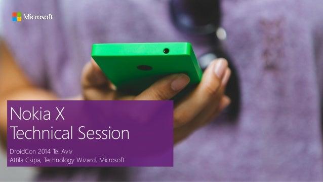 Nokia X Technical Session DroidCon 2014 Tel Aviv Attila Csipa, Technology Wizard, Microsoft