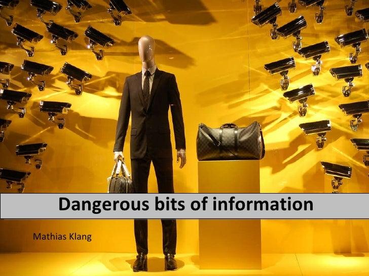<ul><li>Mathias Klang </li></ul>Dangerous bits of information