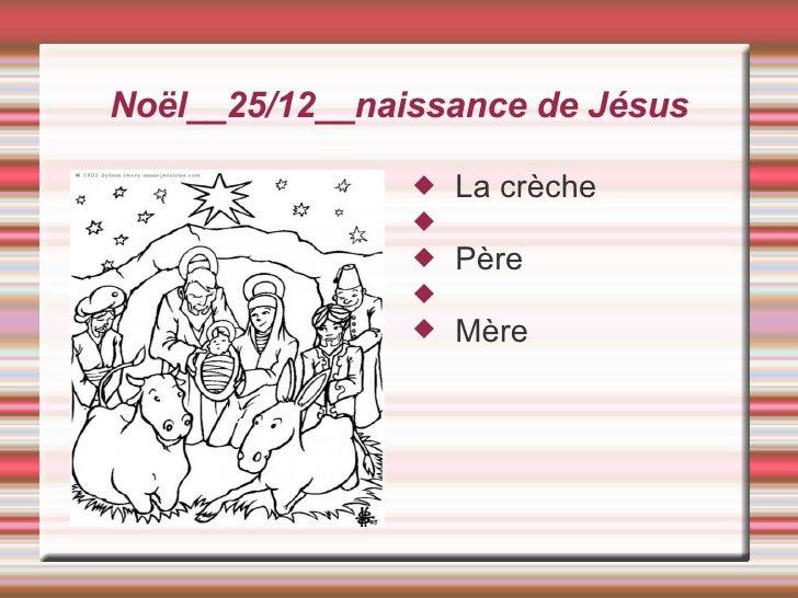 Noël__25/12__naissance de Jésus <ul><li>La crèche </li></ul><ul><li>Père </li></ul><ul><li>Mère </li></ul>