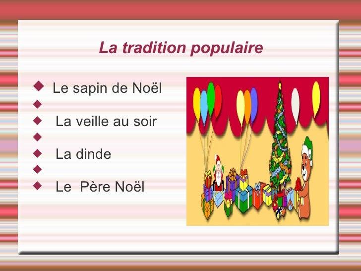La tradition populaire <ul><li>Le sapin de Noël </li></ul><ul><li>La veille au soir </li></ul><ul><li>La dinde </li></ul><...