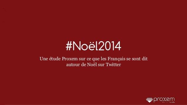 1/23 #Noël2014 Une étude Proxem sur ce que les Français se sont dit autour de Noël sur Twitter