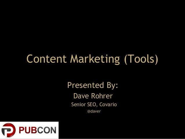Presented By:Dave RohrerSenior SEO, Covario@daverContent Marketing (Tools)
