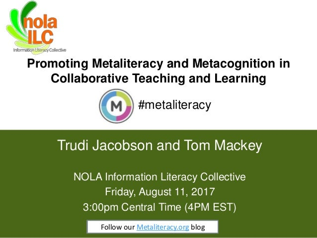 Promoting Metaliteracy and Metacognition in Collaborative Teaching and Learning 1 Trudi Jacobson and Tom Mackey #metaliter...