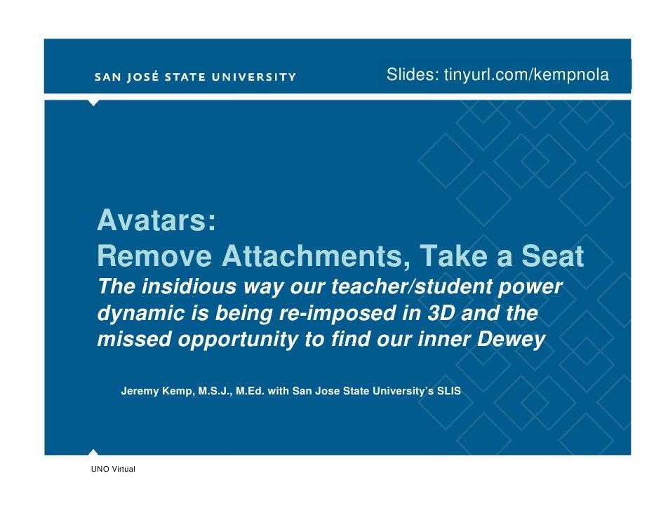 Slides: tinyurl.com/kempnola      Avatars:  Remove Attachments, Take a Seat  The insidious way our teacher/student power  ...
