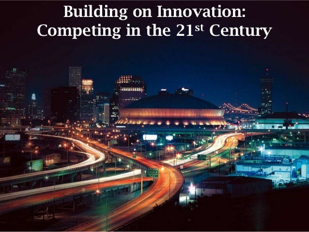 Building on Innovation:Competing in the 21st Century
