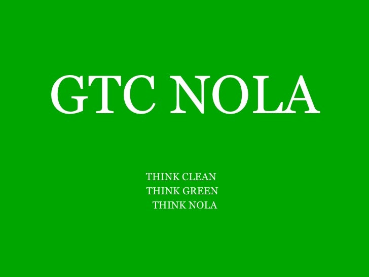 GTC NOLA THINK CLEAN  THINK GREEN  THINK NOLA