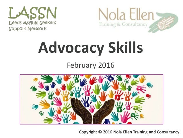 Advocacy Skills February 2016 Copyright © 2016 Nola Ellen Training and Consultancy