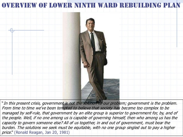 Overview of Lower Ninth Ward Rebuilding Plan―In this present crisis, government is not the solution to our problem; govern...