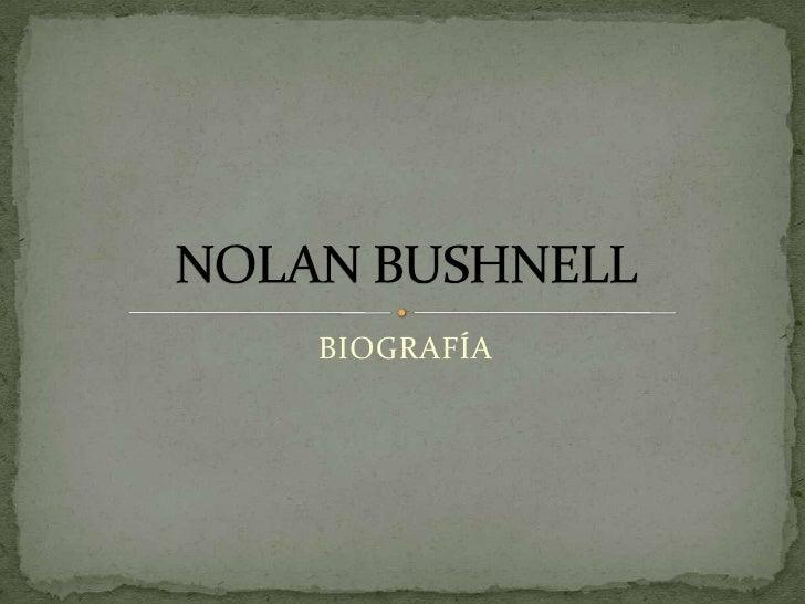 BIOGRAFÍA<br />NOLAN BUSHNELL<br />