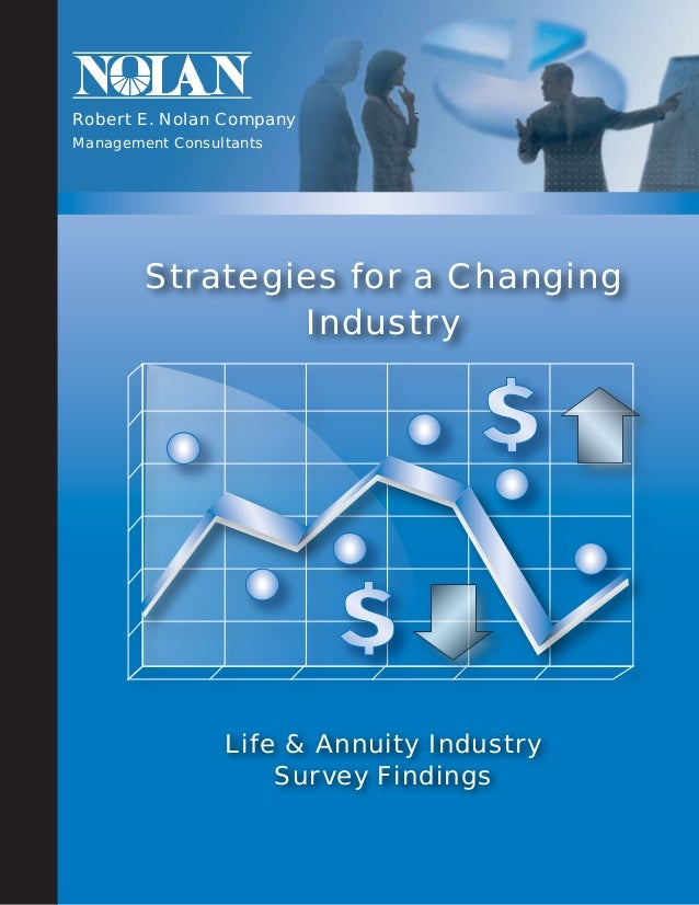 Life & Annuity IndustrySurvey FindingsStrategies for a ChangingIndustryRobert E. Nolan CompanyManagement Consultants