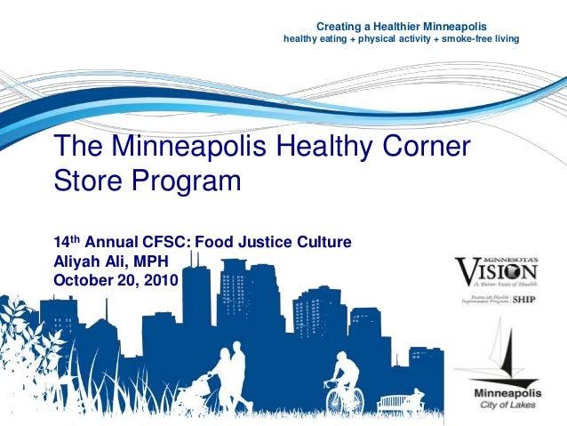 The Minneapolis Healthy Corner Store Program 14th Annual CFSC: Food Justice Culture Aliyah Ali, MPH October 20, 2010 Creat...
