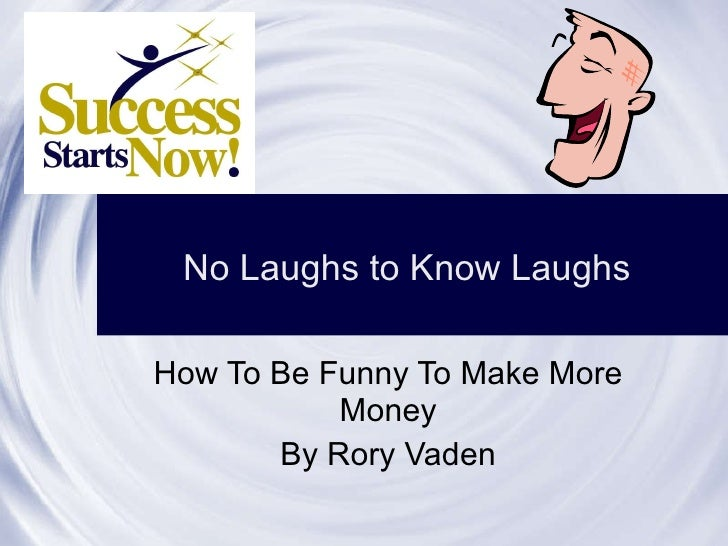 How To Be Funny To Make More Money By Rory Vaden No Laughs to Know Laughs