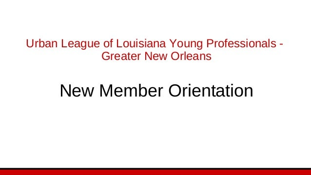 Urban League of Louisiana Young Professionals - Greater New Orleans New Member Orientation