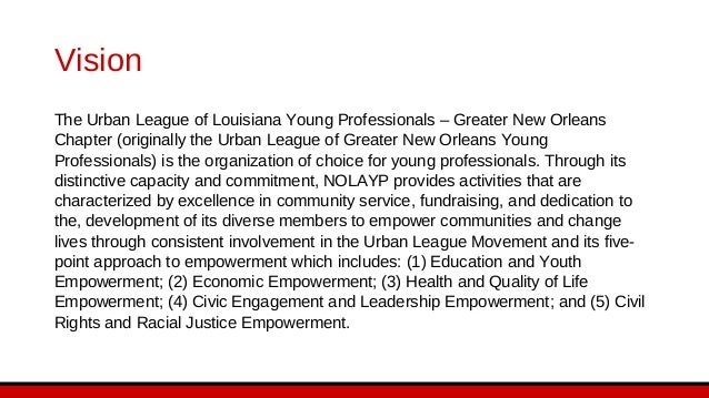 Vision The Urban League of Louisiana Young Professionals – Greater New Orleans Chapter (originally the Urban League of Gre...