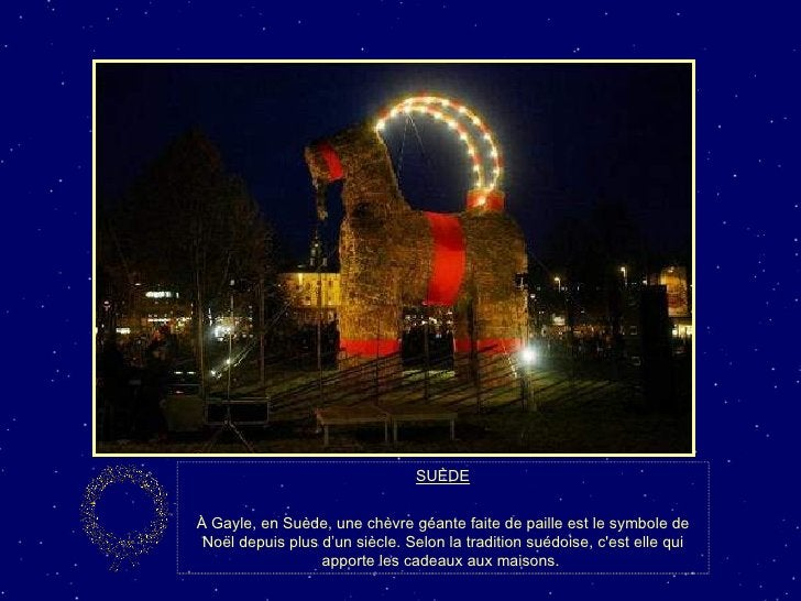 SUÈDE À Gayle, en Suède, une chèvre géante faite de paille est le symbole de Noël depuis plus d'un siècle. Selon la tradit...