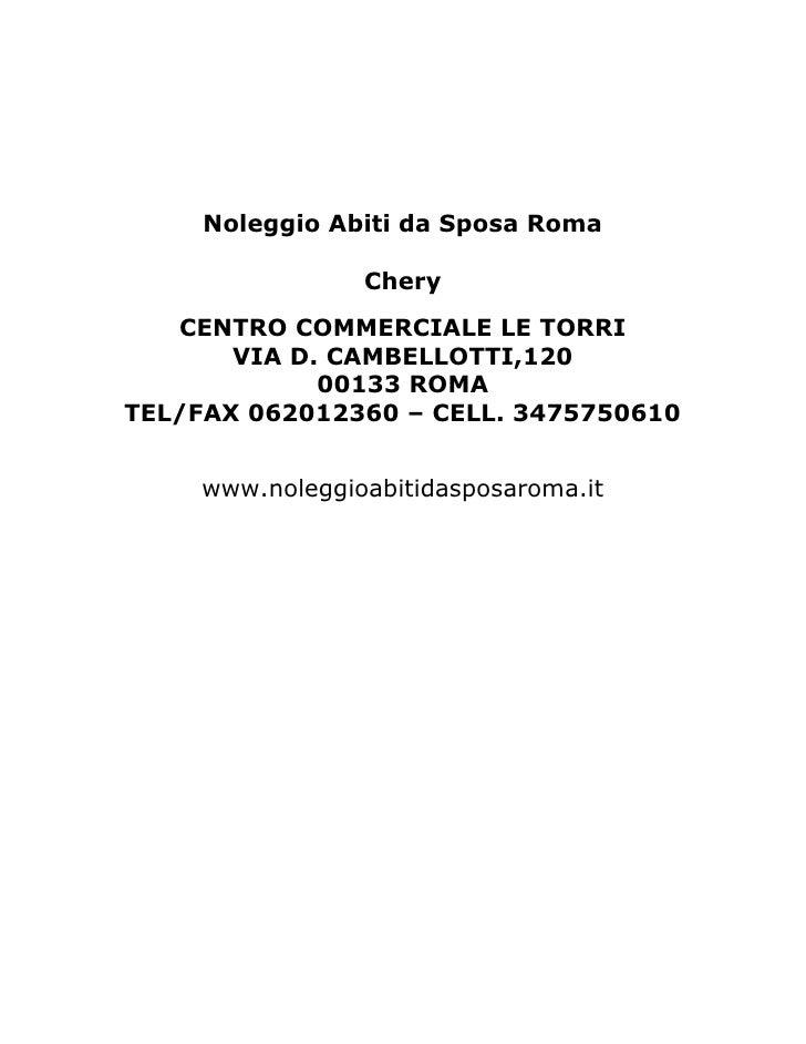 Noleggio Abiti da Sposa Roma                   Chery    CENTRO COMMERCIALE LE TORRI        VIA D. CAMBELLOTTI,120         ...