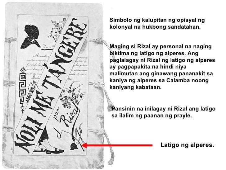 Latigo ng alperes. Simbolo ng kalupitan ng opisyal ng kolonyal na hukbong sandatahan. Maging si Rizal ay personal na nagin...
