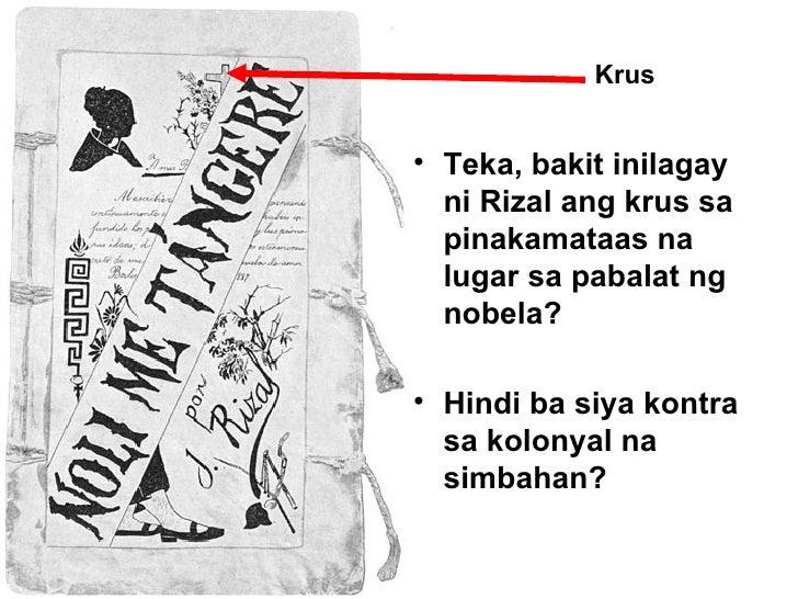 Teka, bakit inilagay ni Rizal ang krus sa pinakamataas na lugar sa pabalat ng nobela? Hindi ba siya kontra sa kolonyal na ...