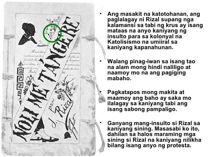 Ang masakit na katotohanan, ang paglalagay ni Rizal supang nga kalamansi sa tabi ng krus ay isang mataas na anyo kaniyang ...