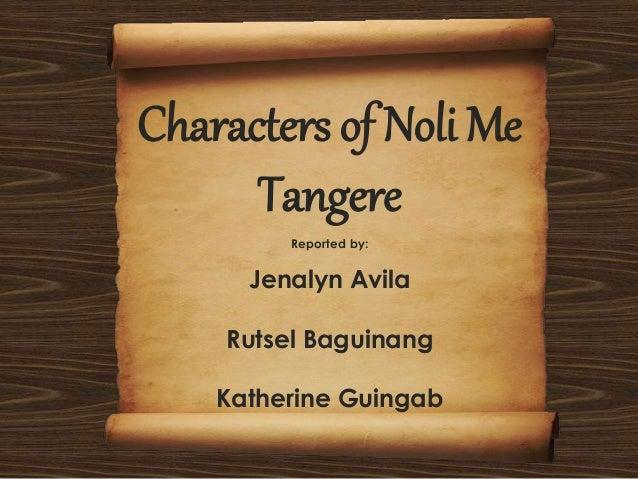 Characters of Noli Me Tangere Reported by: Jenalyn Avila Rutsel Baguinang Katherine Guingab