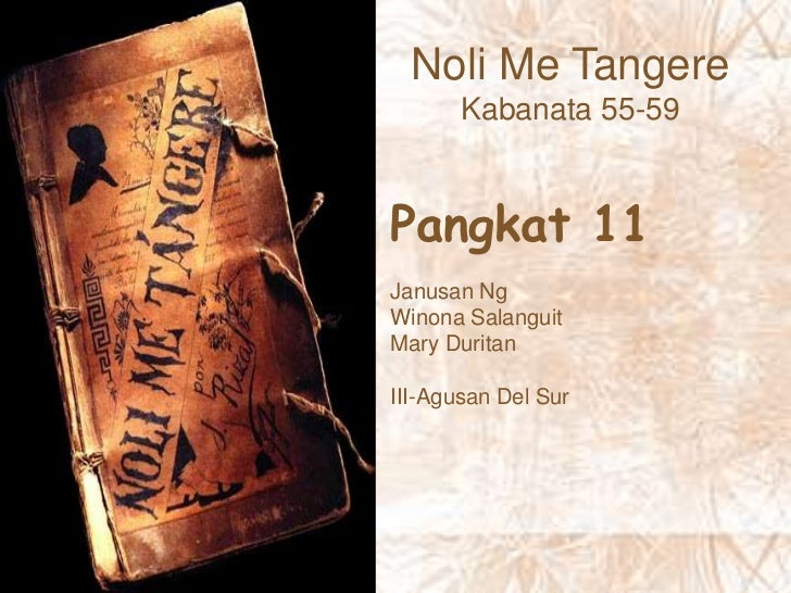 reflection about noli me tangere kabanata 18 Talk:noli me tángere (novel) this page is not a forum for general dunong 18:59, 20 november 2005 (utc) 'noli me tangere' was indeed taken from john 20:17.