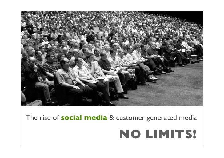 The rise of social media & customer generated media                             NO LIMITS!