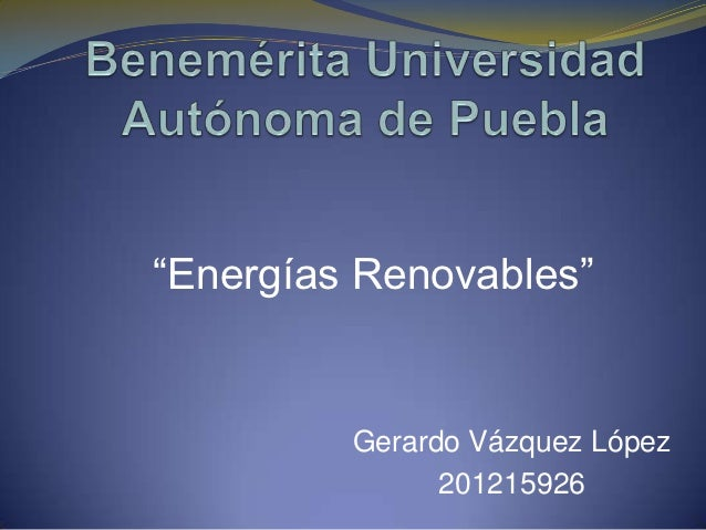 """Energías Renovables""         Gerardo Vázquez López               201215926"