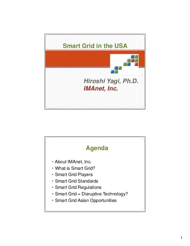 1 1 Smart Grid in the USA Hiroshi Yagi, Ph.D. IMAnet, Inc. 2 ・ About IMAnet, Inc. ・ What is Smart Grid? ・ Smart Grid Playe...