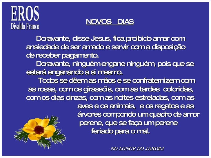 NOVOS  DIAS Doravante, disse Jesus, fica proibido amar com  ansiedade de ser amado e servir com a disposição  de receber p...
