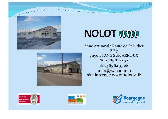 Zone Artisanale Route de St Didier              BP 7  71190 ETANG SUR ARROUX         03 85 82 41 30         03 85 82 33 ...