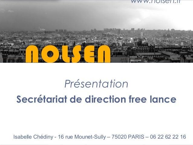 NOLSEN Présentation Secrétariat de direction free lance www.nolsen.fr Isabelle Chédiny - 16 rue Mounet-Sully – 75020 PARIS...