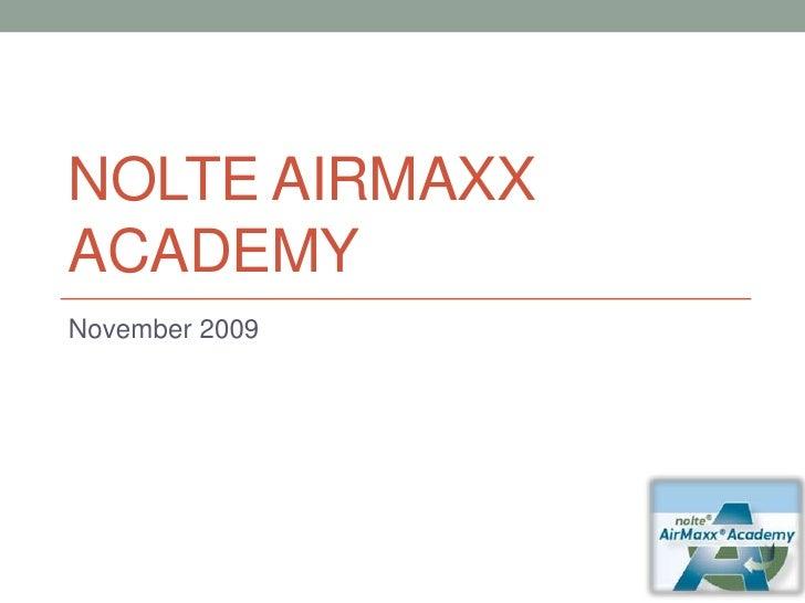 Nolte AirMaxxAcademy<br />November 2009<br />