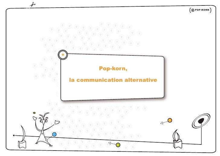 POP-KORN   +         +                   Pop-korn,          la communication alternative