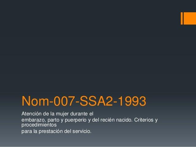 Nom-007-SSA2-1993 Atención de la mujer durante el embarazo, parto y puerperio y del recién nacido. Criterios y procedimien...