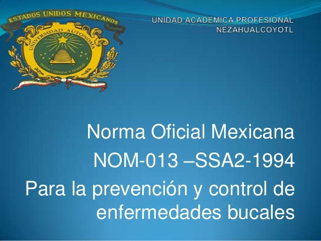 Norma Oficial Mexicana        NOM-013 –SSA2-1994Para la prevención y control de        enfermedades bucales