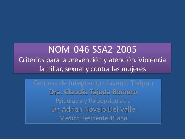 NOM-046-SSA2-2005 Criterios para la prevención y atención. Violencia familiar, sexual y contra las mujeres Centros de Inte...
