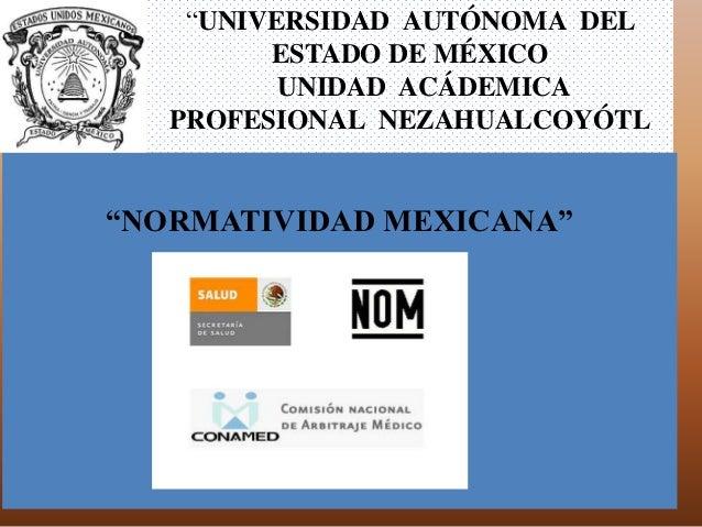 """""""UNIVERSIDAD AUTÓNOMA DEL         ESTADO DE MÉXICO          UNIDAD ACÁDEMICA   PROFESIONAL NEZAHUALCOYÓTL""""NORMATIVIDAD MEX..."""