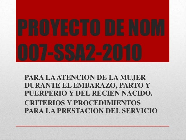 PROYECTO DE NOM 007-SSA2-2010 PARA LA ATENCION DE LA MUJER DURANTE EL EMBARAZO, PARTO Y PUERPERIO Y DEL RECIEN NACIDO. CRI...